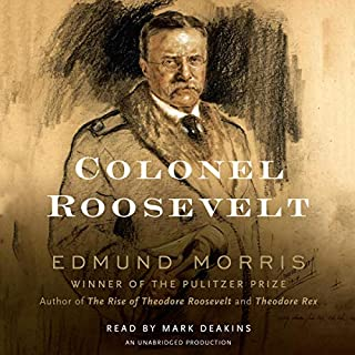 Colonel Roosevelt                   Written by:                                                                                                                                 Edmund Morris                               Narrated by:                                                                                                                                 Mark Deakins                      Length: 24 hrs and 44 mins     Not rated yet     Overall 0.0