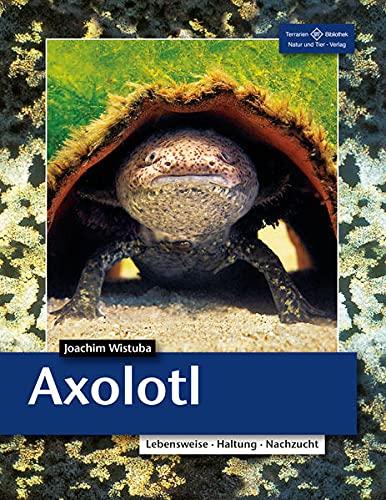 Axolotl: Lebensweise, Haltung, Nachzucht (Terrarien-Bibliothek)