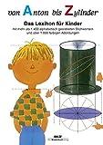 Von Anton bis Zylinder: Das Lexikon für Kinder - mit