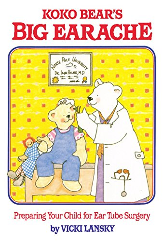 Download Koko Bear's Big Earache: Preparing Your Child for Ear Tube Surgery (Lansky, Vicki) (English Edition) B0052OPSII