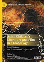 Asian Children's Literature and Film in a Global Age: Local, National, and Transnational Trajectories (Asia-Pacific and Literature in English)