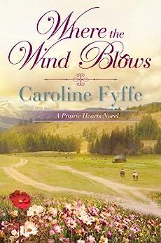 Where the Wind Blows (A Prairie Hearts Novel Book 1) by [Caroline Fyffe]