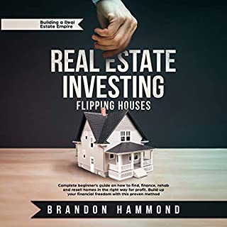 Real Estate Investing: Flipping Houses: Complete Beginner's Guide on How to Find, Finance, Rehab and Resell Homes in the Right Way for Profit. Build Up Your Financial Freedom with This Proven Method audiobook cover art