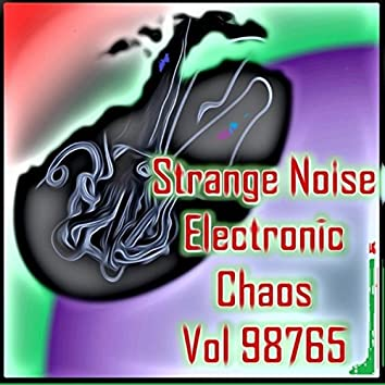 Strange Noise Electronic Chaos Vol 98765 (Strange Electronic Experiments blending Darkwave, Industrial, Chaos, Ambient, Classical and Celtic Influences)