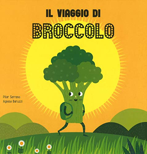 Il viaggio del broccolo. Ediz. a colori