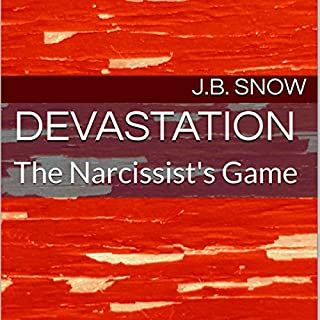 Devastation: The Narcissist's Game     Transcend Mediocrity, Book 313              By:                                                                                                                                 J.B. Snow                               Narrated by:                                                                                                                                 D. Gaunt                      Length: 32 mins     4 ratings     Overall 4.0