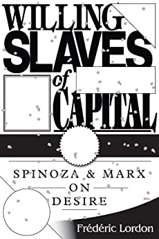 Willing Slaves Of Capital: Spinoza And Marx On Desire by [Frederic Lordon]