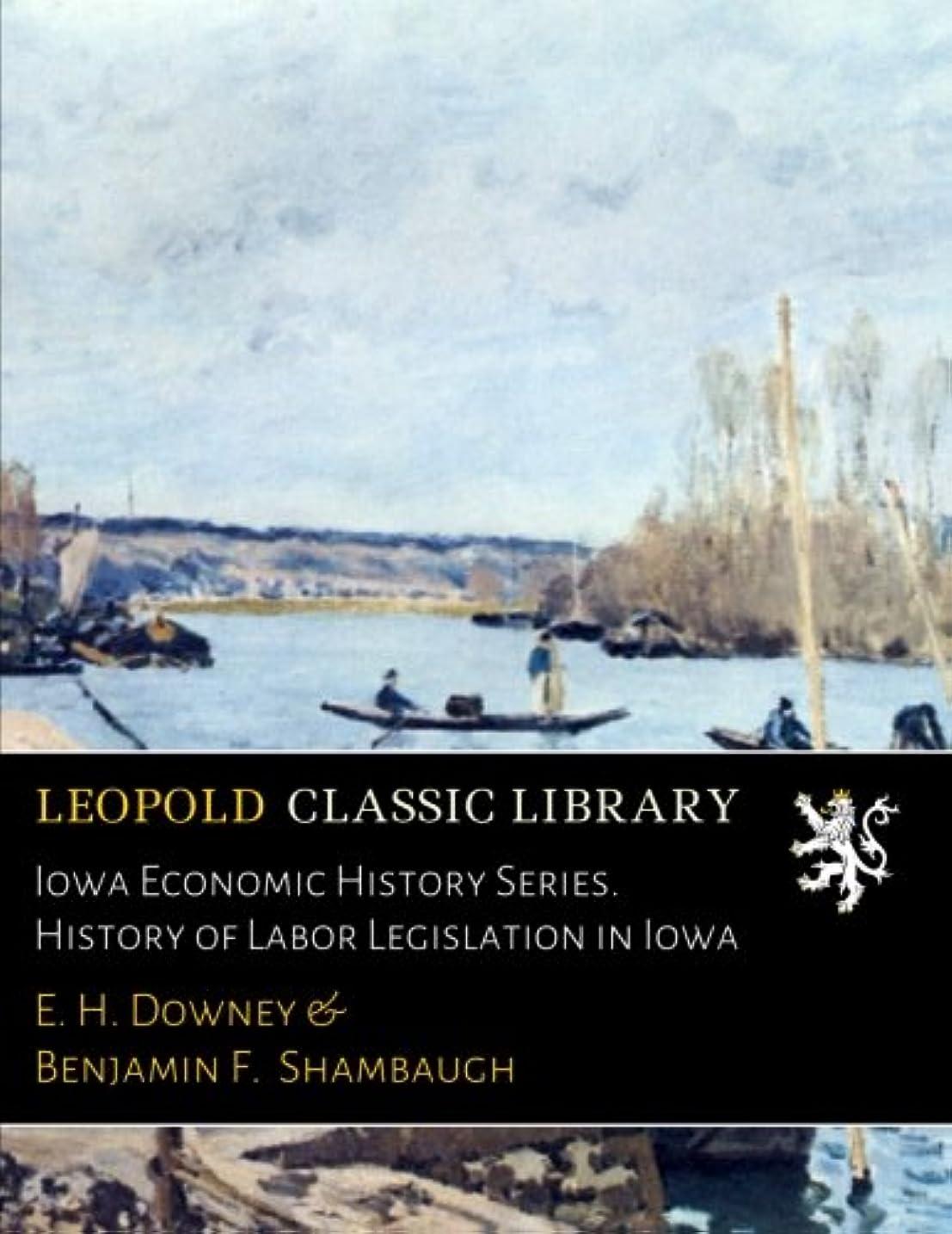 タイト寛大な学部Iowa Economic History Series. History of Labor Legislation in Iowa