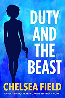 Duty and the Beast (An Eat, Pray, Die Humorous Mystery Book 5) by [Chelsea Field]
