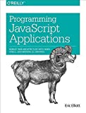[(Programming JavaScript Applications : Robust Web Architecture with Node, HTML5, and Modern JS Libraries)] [By (author) Eric Elliot] published on (August, 2014) - Eric Elliot