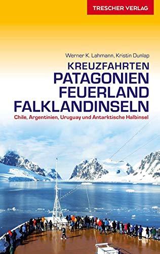 Reiseführer Kreuzfahrten Patagonien, Feuerland und Falklandinseln: Chile, Argentinien, Uruguay und Antarktische Halbinsel (Trescher-Reiseführer)