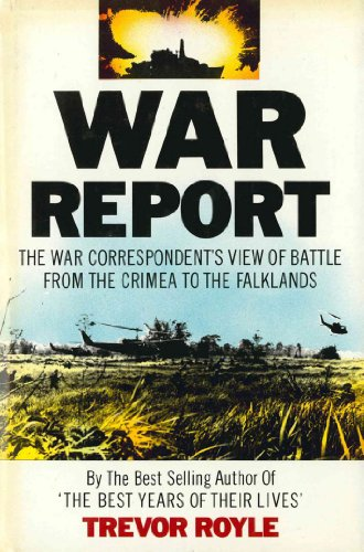 War Report: The War Correspondent's View of Battle from the Crimea to the Falklands (English Edition)