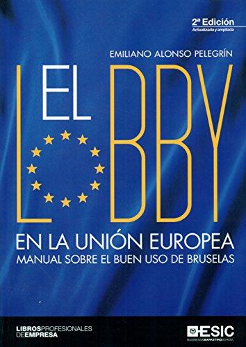 Lobby en la Unión Europea,El (2ª ed.) Manual sobre el buen uso de Bruselas (Libros profesionales)