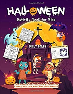 Halloween activity book for kids ages 4-8: A Fun Workbook for Learning, Jack O Lantern Ghost Coloring, Dot To Dot, Mazes, Word Search and More!