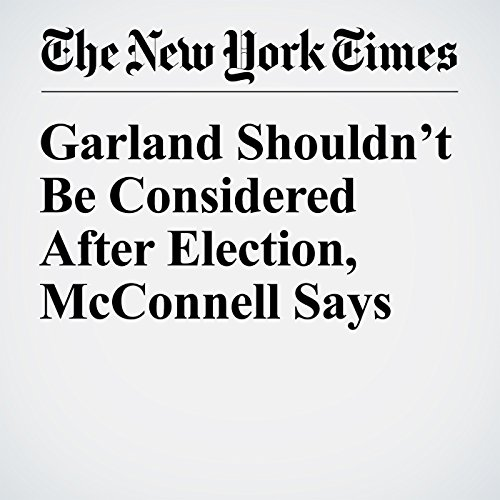 Garland Shouldn't Be Considered After Election, McConnell Says cover art