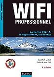 WiFi Professionnel- 3e édition - : La norme 802.11, le déploiement, la sécurité (Réseaux et télécoms) (French Edition)