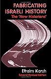 Fabricating Israeli History: The  New Historians  (Israeli History, Politics and Society)