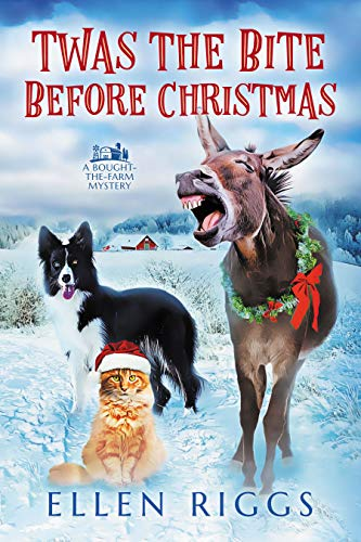Twas the Bite Before Christmas (Bought-the-Farm Mystery Book 6) by [Ellen Riggs]