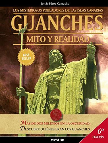 Guanches. Mito y Realidad: Los Misteriosos Pobladores de las Islas Canarias (Historia y Misterios nº 1)
