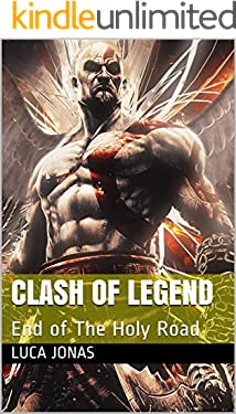 Clash of Legend: End of The Holy Road (English Edition)