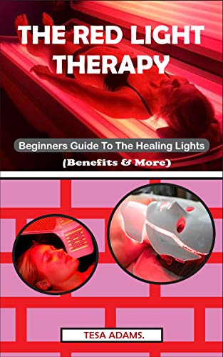 THE RED LIGHT THERAPY: Beginner's Guide To The Healing Lights (Benefits & More)