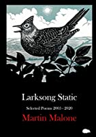 Larksong Static: Selected Poems 2005-2020