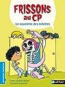 Frissons au CP, tome 6 : Le squelette des toilettes  par Balpe