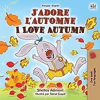 J'adore l'automne I Love Autumn: French English Bilingual Book (French English Bilingual Collection)