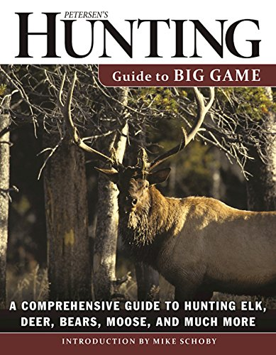 Petersen's Hunting Guide to Big Game: A Comprehensive Guide to Hunting Elk, Deer, Bears, Moose, and Much More