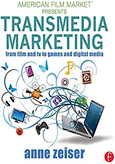 Transmedia Marketing: From Film and TV to Games and Digital Media (American Film Market Presents)