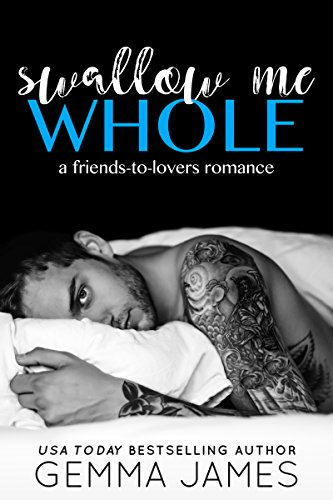 Swallow Me Whole: A Friends To Lovers Romance by [Gemma James]