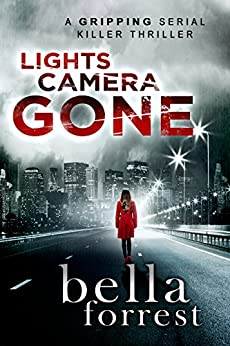 Lights, Camera, GONE: An edge of your seat thriller-mystery (Detective Erin Bond Book 1) by [Bella Forrest]