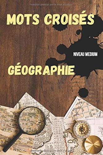 MOTS CROISES GEOGRAPHIE: Jeu de mots croisés | 53 grilles à remplir avec solutions | thème géographie les capitales du monde | niveau medium gros caractères | taille 6x9 pouces