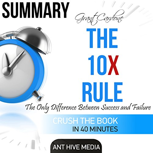 Summary Grant Cardone's The 10X Rule: The Only Difference Between Success and Failure                   By:                                                                                                                                 Ant Hive Media                               Narrated by:                                                                                                                                 Harry Roger Williams III                      Length: 40 mins     2 ratings     Overall 5.0