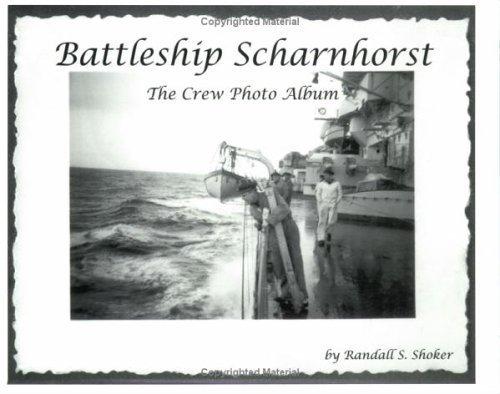 Battleship Scharnhorst: The Crew Photo Album by Randall S. Shoker (2000-07-01)