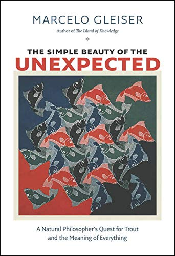 The Simple Beauty of the Unexpected: A Natural Philosopher's Quest for Trout and the Meaning of Everything