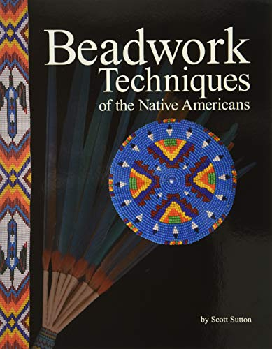 Compare Textbook Prices for Beadwork Techniques of the Native Americans Illustrated Edition ISBN 8601400538050 by Scott Sutton