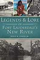 Legends and Lore of Fort Lauderdale's New River (American Legends)