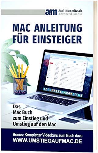 Mac Anleitung für Einsteiger: Das Buch zum Einstieg und Umstieg auf den Mac