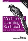 Machine Learning Kochbuch: Praktische Lösungen mit Python: von der Vorverarbeitung der Daten bis zum Deep Learning - Chris Albon