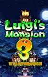 Luigi's Mansion 3 Guide: Tips - Cheats - And More! (English Edition)