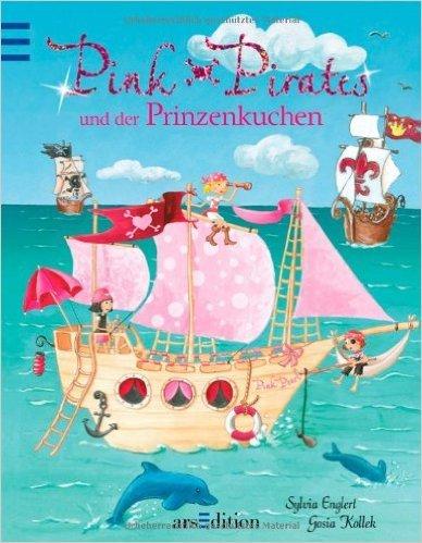 Pink Pirates und der Prinzenkuchen von Sylvia Englert ,,Gosia Kollek (Illustrator) ( 5. März 2013 )