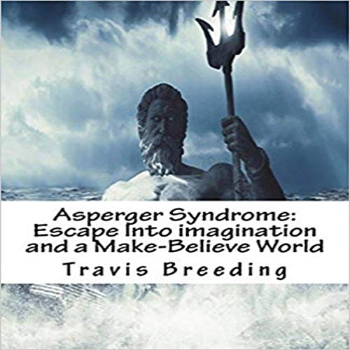 Asperger Syndrome: Escape into Imagination and a Make-Believe World audiobook cover art