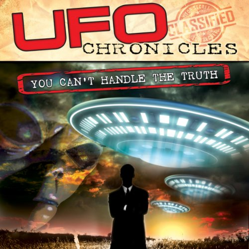 UFO Chronicles: You Can't Handle the Truth audiobook cover art