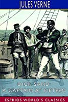 Dick Sand; or, A Captain at Fifteen (Esprios Classics)
