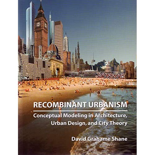 Recombinant Urbanism: Conceptual Modeling in Architecture, Urban