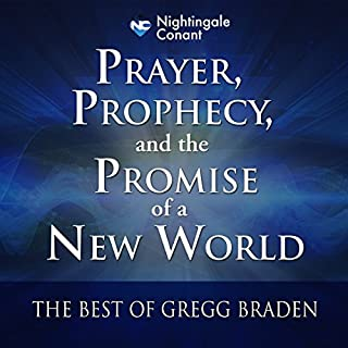 Prayer, Prophecy, and the Promise of a New World     The Best of Gregg Braden Library              Written by:                                                                                                                                 Gregg Braden                               Narrated by:                                                                                                                                 Gregg Braden                      Length: 10 hrs and 50 mins     13 ratings     Overall 4.8