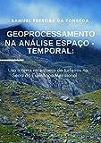 Geoprocessamento na Análise Espaço-Temporal: uso a terra no entorno de turfeiras na Serra do Espinhaço Meridional (Portuguese Edition)
