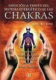 Sanación a Través Del Sistema Energético de los Chakras: Acupresión, Trabajo Corporal y...
