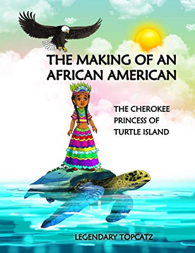 Compare Textbook Prices for THE MAKING OF AN AFRICAN AMERICAN: THE CHEROKEE PRINCESS OF TURTLE ISLAND  ISBN 9798738991189 by Topcatz, Legendary